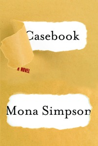 CASEBOOK. Mona Simpson. Knopf. 317 pages. $25.95. Reviewed by Christine Thomas for the Miami Herald.